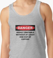 Danger Highly Unstable Without Coffee Men's Tank Top