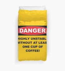 Danger Highly Unstable Without Coffee Duvet Cover