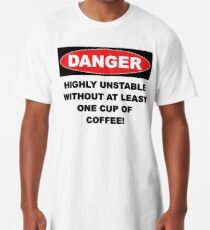 Danger Highly Unstable Without Coffee Long T-Shirt