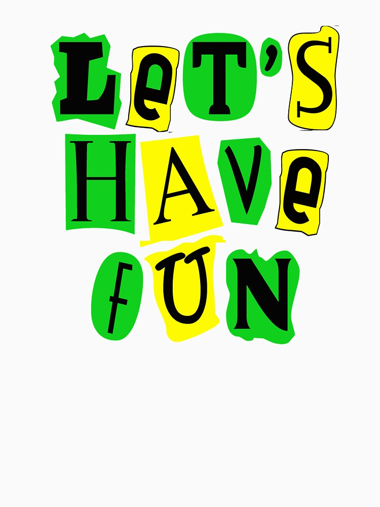 Let's Have Fun Colorful T-shirt by Rightbrainwoman