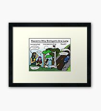 Reasons why biologists are late Framed Print