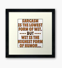 Sarcasm is the lowest form of Wit but Wit is the highest form of Humor. Framed Print