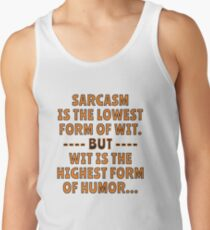 Sarcasm is the lowest form of Wit but Wit is the highest form of Humor. Men's Tank Top