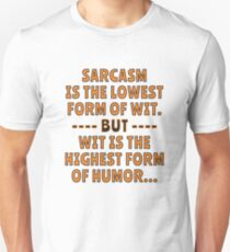 Sarcasm is the lowest form of Wit but Wit is the highest form of Humor. Unisex T-Shirt
