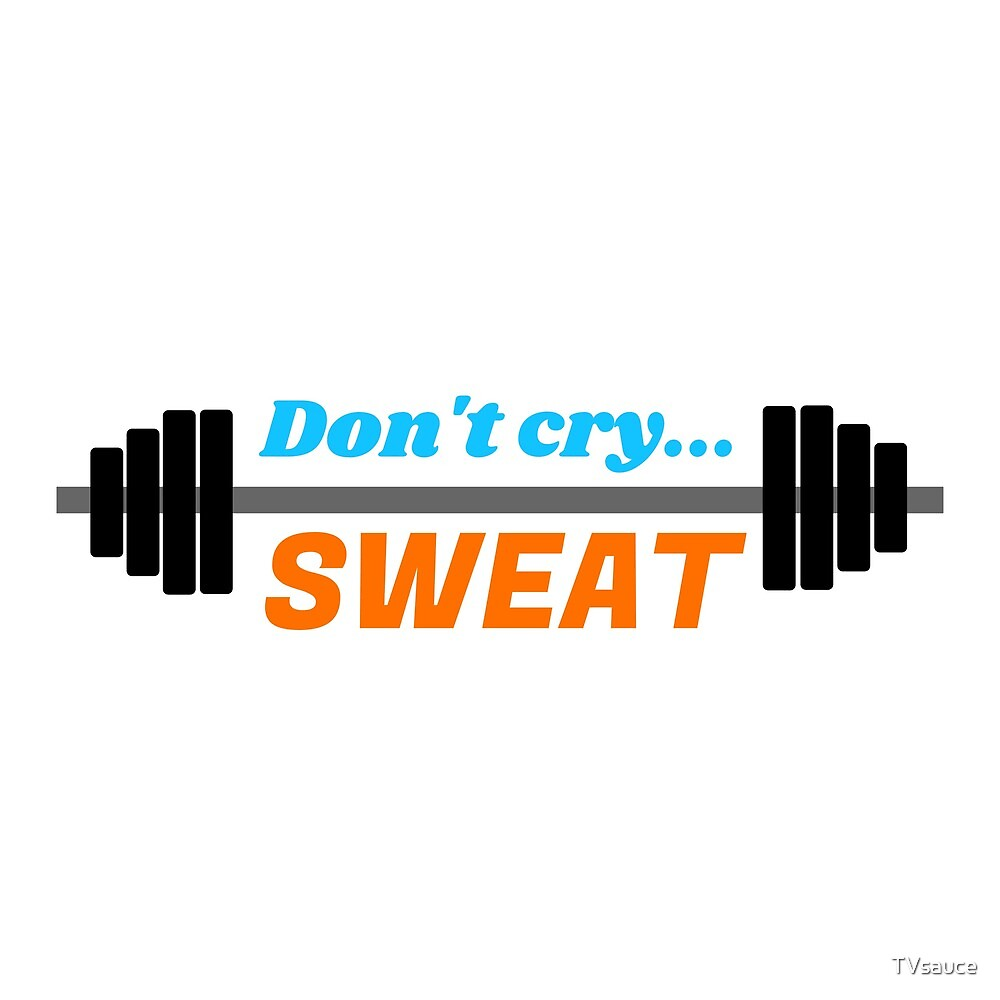 Don't Cry… Sweat! by TVsauce