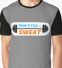Don't Cry… Sweat! Graphic T-Shirt