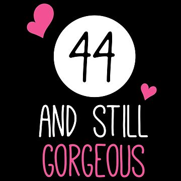 Funny 44 And Still Gorgeous Birthday by with-care