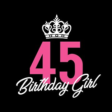 Funny 45 Birthday Girl Queen by with-care
