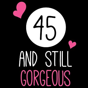 Funny 45 And Still Gorgeous Birthday by with-care