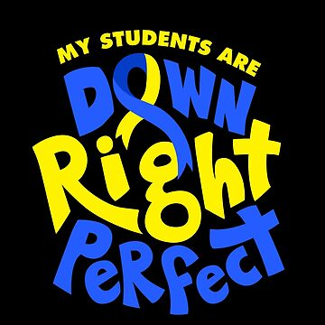 My Students are Down Right Perfect Down Syndrome Awareness by japdua