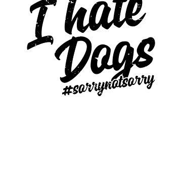 I Hate Dogs by hadicazvysavaca
