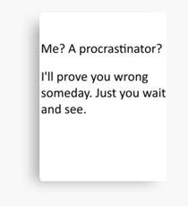 Procrastinate... tomorrow Canvas Print