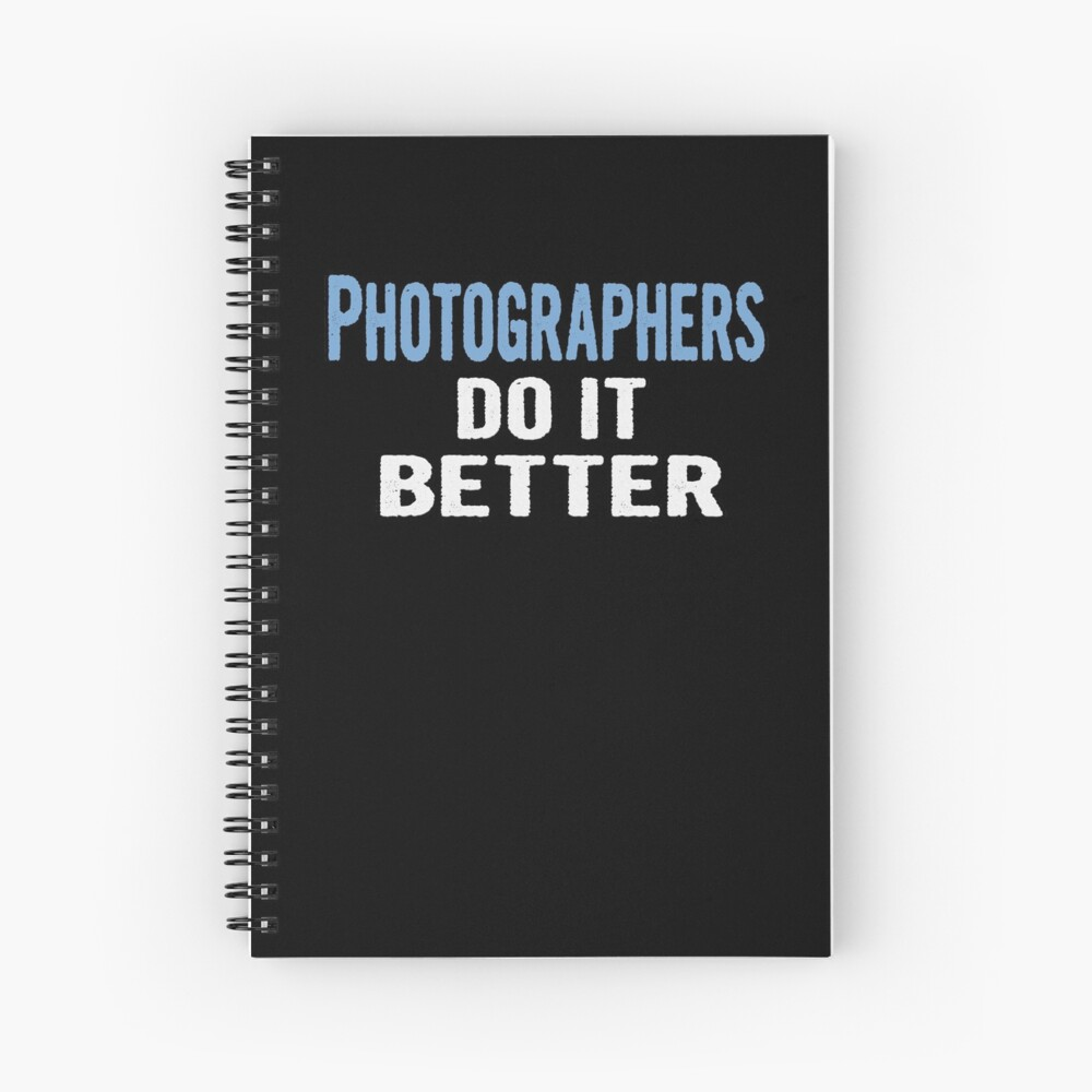 Photographers Do It Better - Funny Gift Idea Spiral Notebook