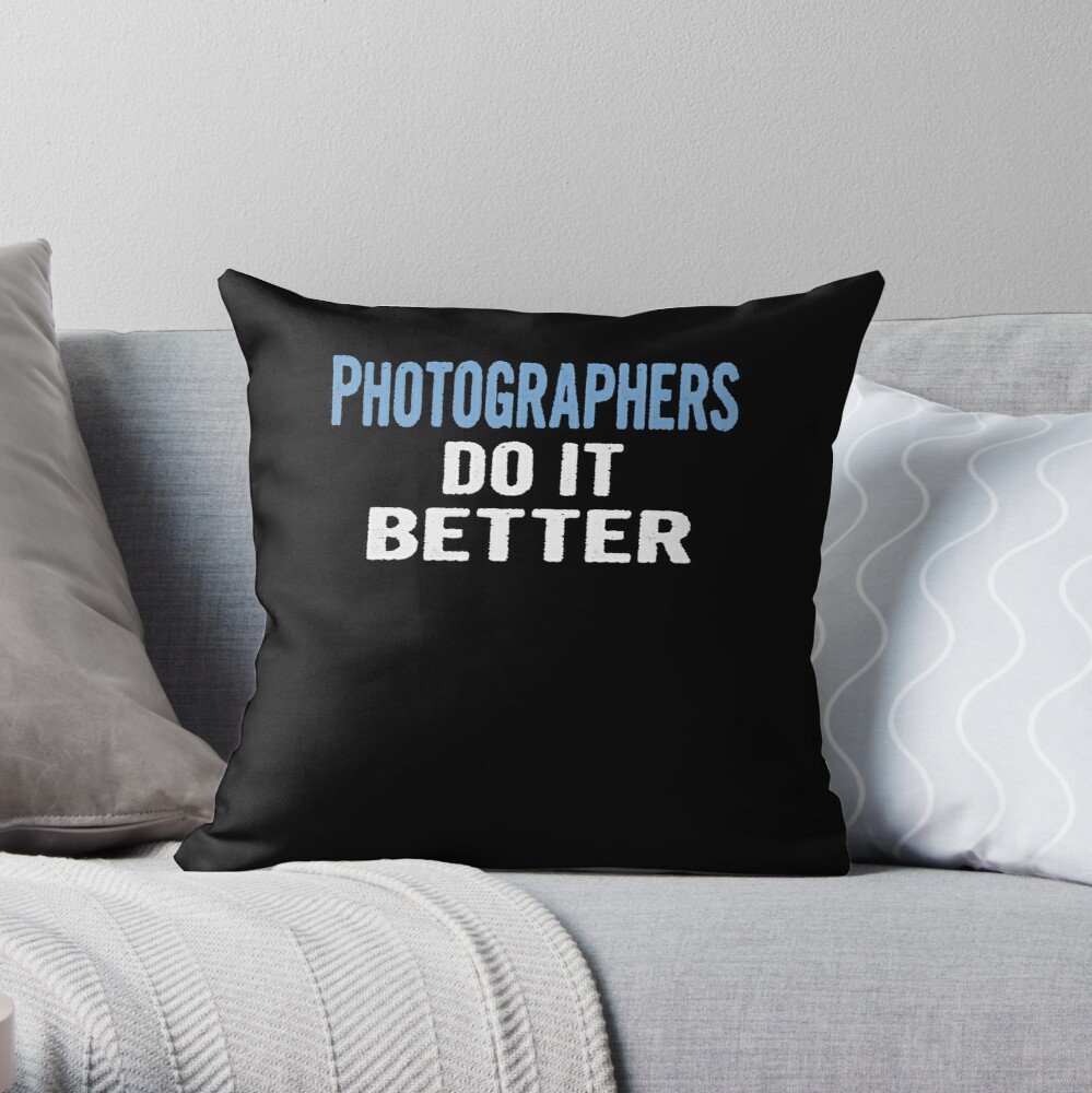 Photographers Do It Better - Funny Gift Idea Throw Pillow