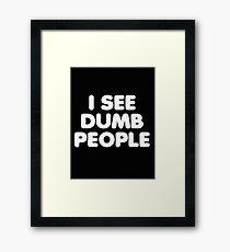 I SEE DUMB PEOPLE Framed Print