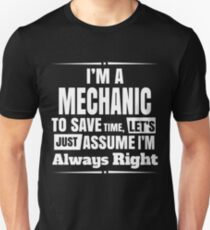 I'M A MECHANIC TO SAVE TIME, LET'S JUST ASSUME I'M ALWAYS RIGHT T-Shirt