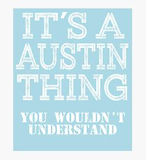Its A AUSTIN Thing Funny Cute Gift T Shirt Family Reunion Party Matching Photographic Print