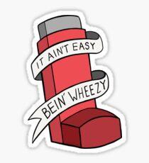 It ain't easy bein' wheezy (Red) Sticker