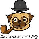 The Treachery of Pugs (Ceci n'est pas une pug) by chrisvig