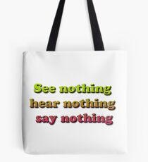 See nothing, hear nothing, say nothing Tote Bag