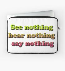See nothing, hear nothing, say nothing Laptop Sleeve