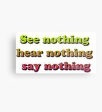 See nothing, hear nothing, say nothing Metal Print