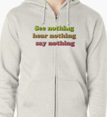See nothing, hear nothing, say nothing Zipped Hoodie