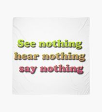 See nothing, hear nothing, say nothing Scarf