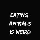 Vegan funny quote. Eating Animals is weird, The Future is Vegan. Friends not food. Vegan. Vegetarian. Animal Lovers t-shirt. Friends not Food. Plant Based. Eating Animal is Weird. by Angie Stimson