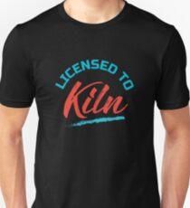 Licensed To Kiln, Clay Pottery, Ceramics Unisex T-Shirt