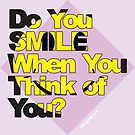 Do You Smile When You Think of You? by DougPop