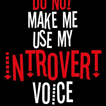 Do Not Make Me Use My Introvert Voice by BlueRockDesigns