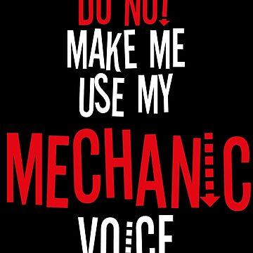 Do Not Make Me Use My Mechanic Voice by BlueRockDesigns