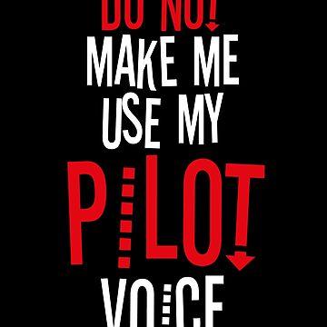 Do Not Make Me Use My Pilot Voice by BlueRockDesigns