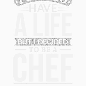 Used To Have A Life But I Decided To Be A Chef Shirt by orangepieces