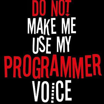 Do Not Make Me Use My Programmer Voice by BlueRockDesigns