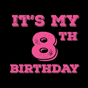 It Is My 8th Birthday by with-care