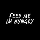 feed me im hungry by alienfolklore
