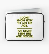 I don't act my age - because Laptop Sleeve