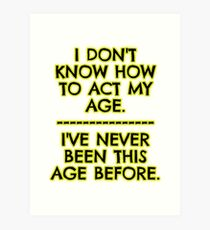 I don't act my age - because Art Print