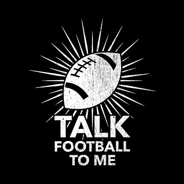 Talk Football To Me - Funny Football Ball Gift by NiceTeee