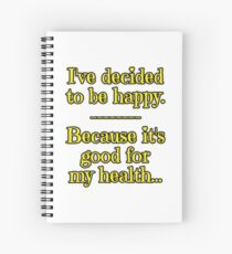 Being Happy is Good for My Health Spiral Notebook