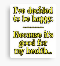 Being Happy is Good for My Health Canvas Print