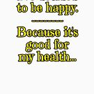 Being Happy is Good for My Health... by asktheanus