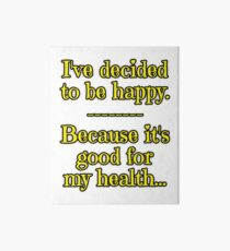 Being Happy is Good for My Health Art Board