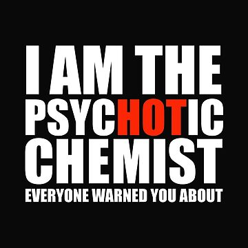 Hot Psychotic Chemist You Were Warned About by losttribe