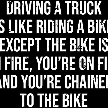 Truck Driver Driving A Truck Riding A Bike Fire T-shirt by zcecmza