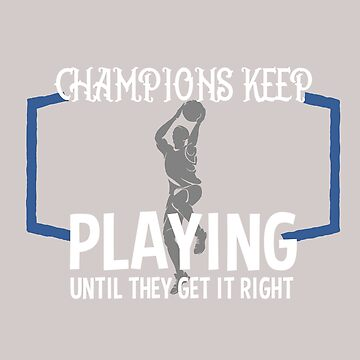 Champions keep playing until they get it right  by Faba188