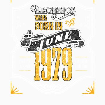 Legends Were Born in June 1979 Awesome 40th Birthday Gift by orangepieces