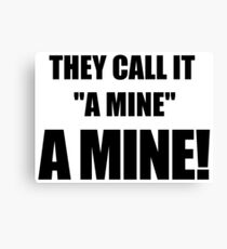 "They call it ""a mine."" A mine! Canvas Print"